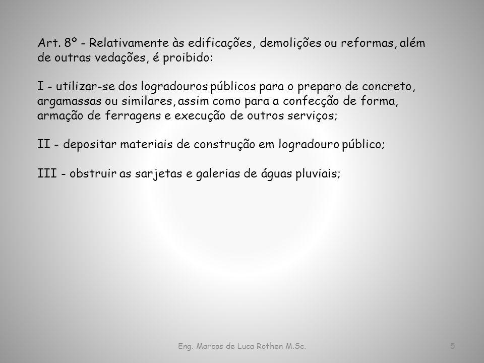 Eng. Marcos de Luca Rothen M.Sc.5 Art. 8º - Relativamente às edificações, demolições ou reformas, além de outras vedações, é proibido: I - utilizar-se