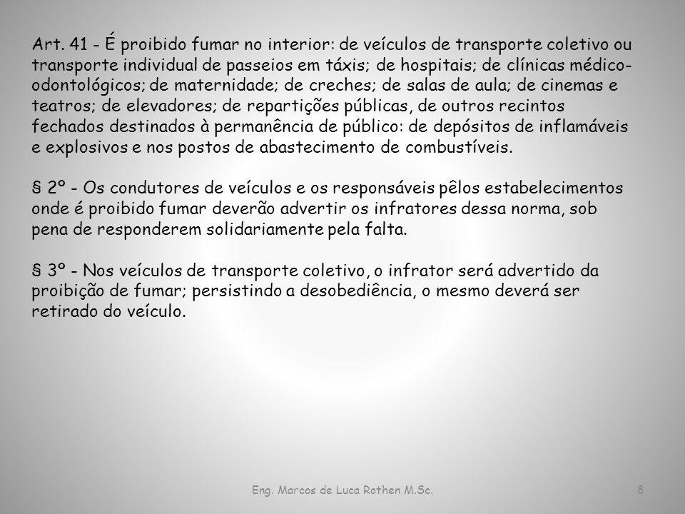 Eng. Marcos de Luca Rothen M.Sc.8 Art. 41 - É proibido fumar no interior: de veículos de transporte coletivo ou transporte individual de passeios em t