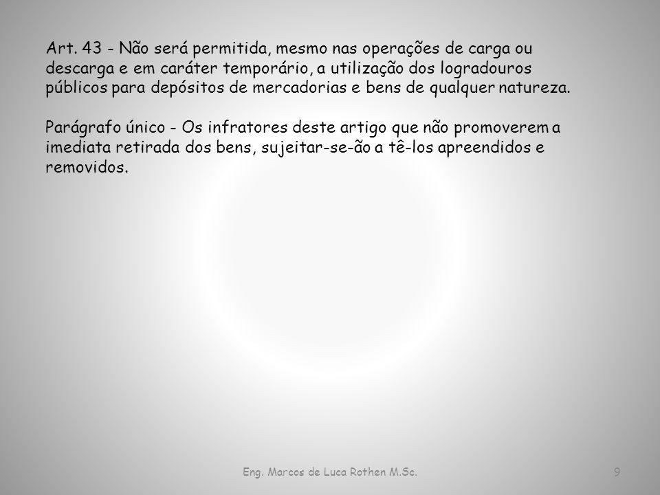 Eng. Marcos de Luca Rothen M.Sc.9 Art. 43 - Não será permitida, mesmo nas operações de carga ou descarga e em caráter temporário, a utilização dos log