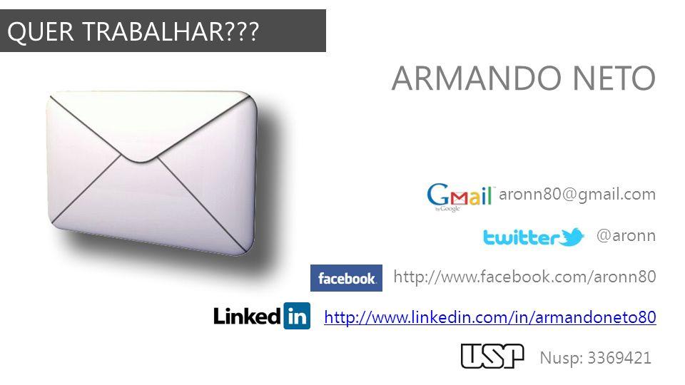 QUER TRABALHAR??? aronn80@gmail.com @aronn http://www.facebook.com/aronn80 http://www.linkedin.com/in/armandoneto80 ARMANDO NETO Nusp: 3369421