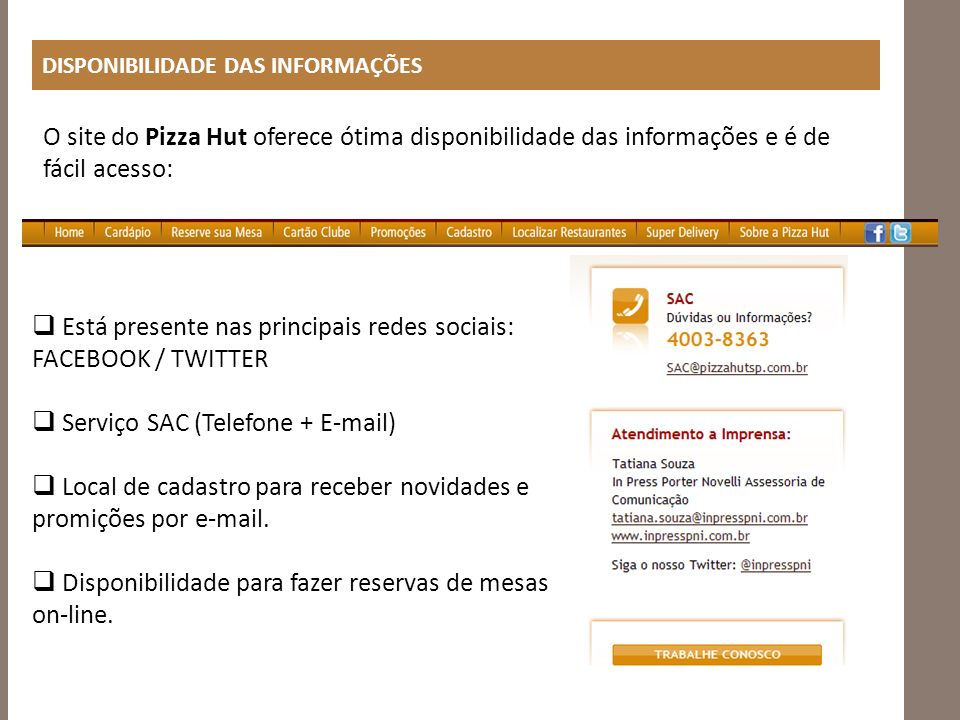 DISPONIBILIDADE DAS INFORMAÇÕES O site do Pizza Hut oferece ótima disponibilidade das informações e é de fácil acesso: Está presente nas principais re
