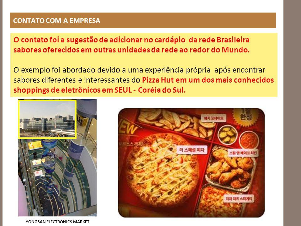 CONTATO COM A EMPRESA O contato foi a sugestão de adicionar no cardápio da rede Brasileira sabores oferecidos em outras unidades da rede ao redor do M