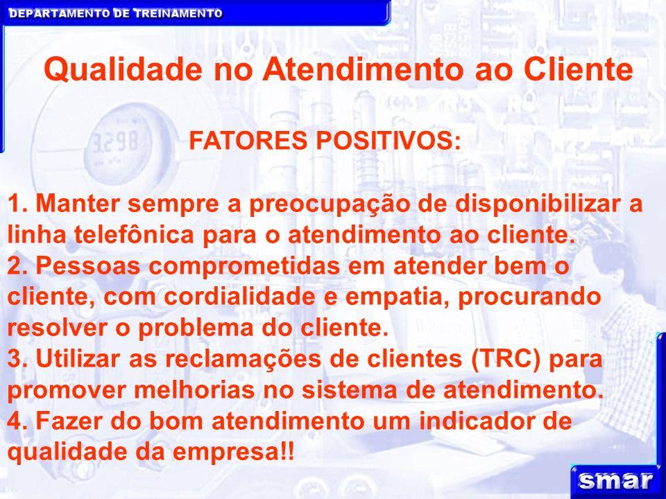 DEPARTAMENTO DE TREINAMENTO Qualidade no Atendimento ao Cliente FATORES POSITIVOS: 1.