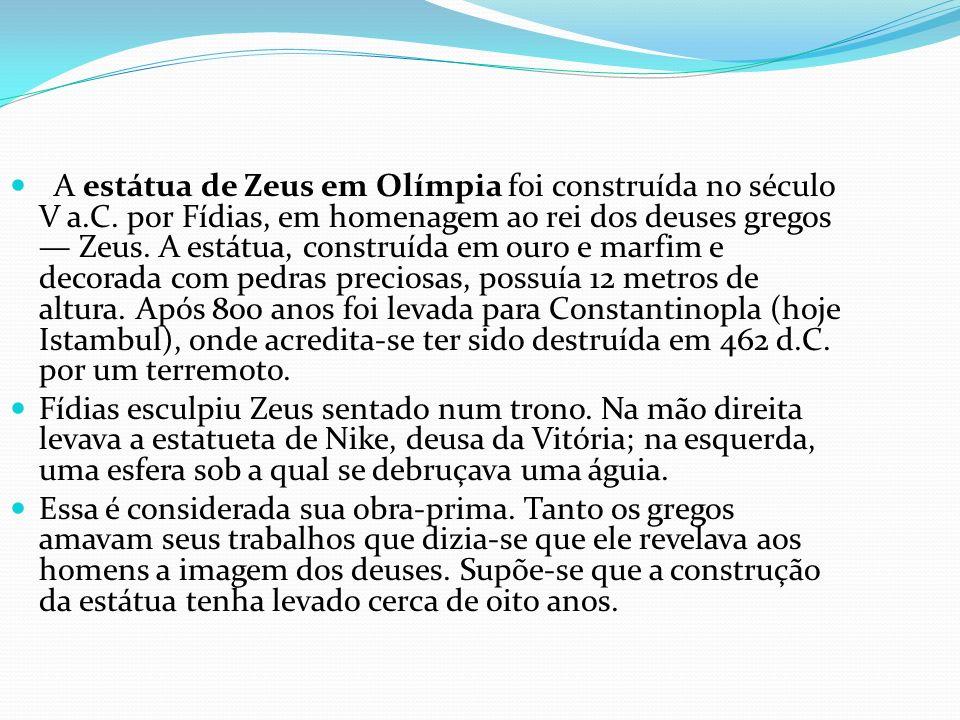 A estátua de Zeus em Olímpia foi construída no século V a.C. por Fídias, em homenagem ao rei dos deuses gregos Zeus. A estátua, construída em ouro e m