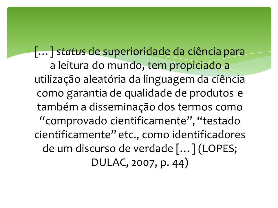 […] status de superioridade da ciência para a leitura do mundo, tem propiciado a utilização aleatória da linguagem da ciência como garantia de qualida