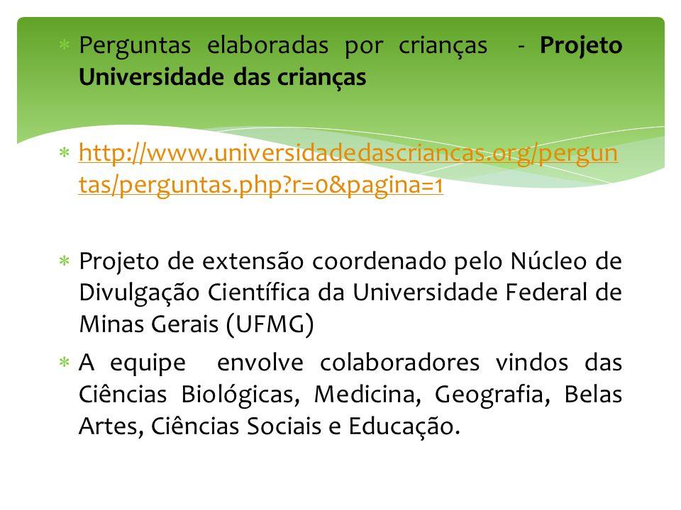 Perguntas elaboradas por crianças - Projeto Universidade das crianças http://www.universidadedascriancas.org/pergun tas/perguntas.php?r=0&pagina=1 htt