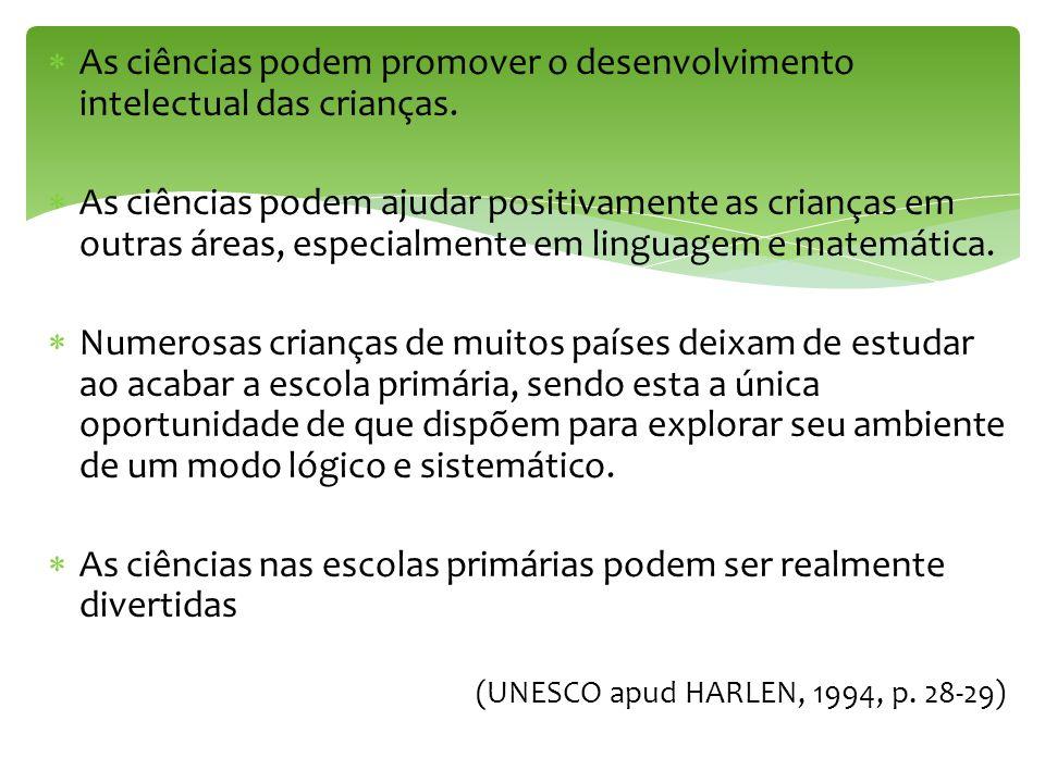 As ciências podem promover o desenvolvimento intelectual das crianças. As ciências podem ajudar positivamente as crianças em outras áreas, especialmen