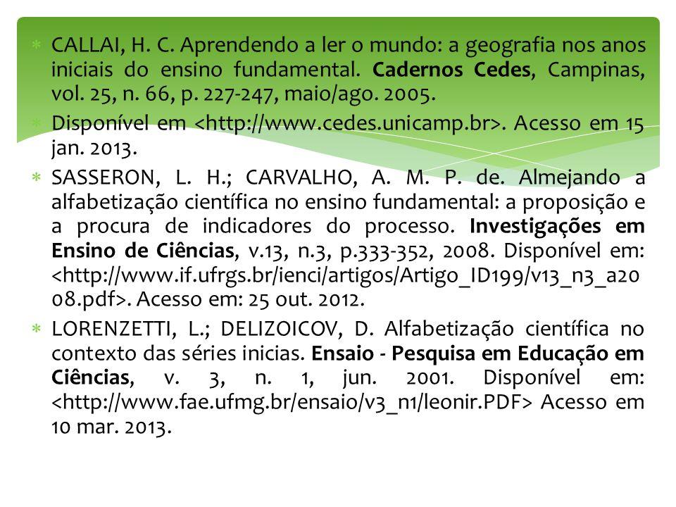 CALLAI, H. C. Aprendendo a ler o mundo: a geografia nos anos iniciais do ensino fundamental. Cadernos Cedes, Campinas, vol. 25, n. 66, p. 227-247, mai