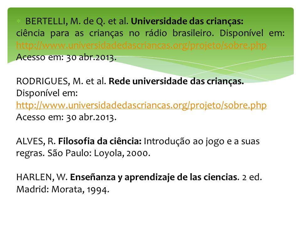 BERTELLI, M. de Q. et al. Universidade das crianças: ciência para as crianças no rádio brasileiro. Disponível em: http://www.universidadedascriancas.o