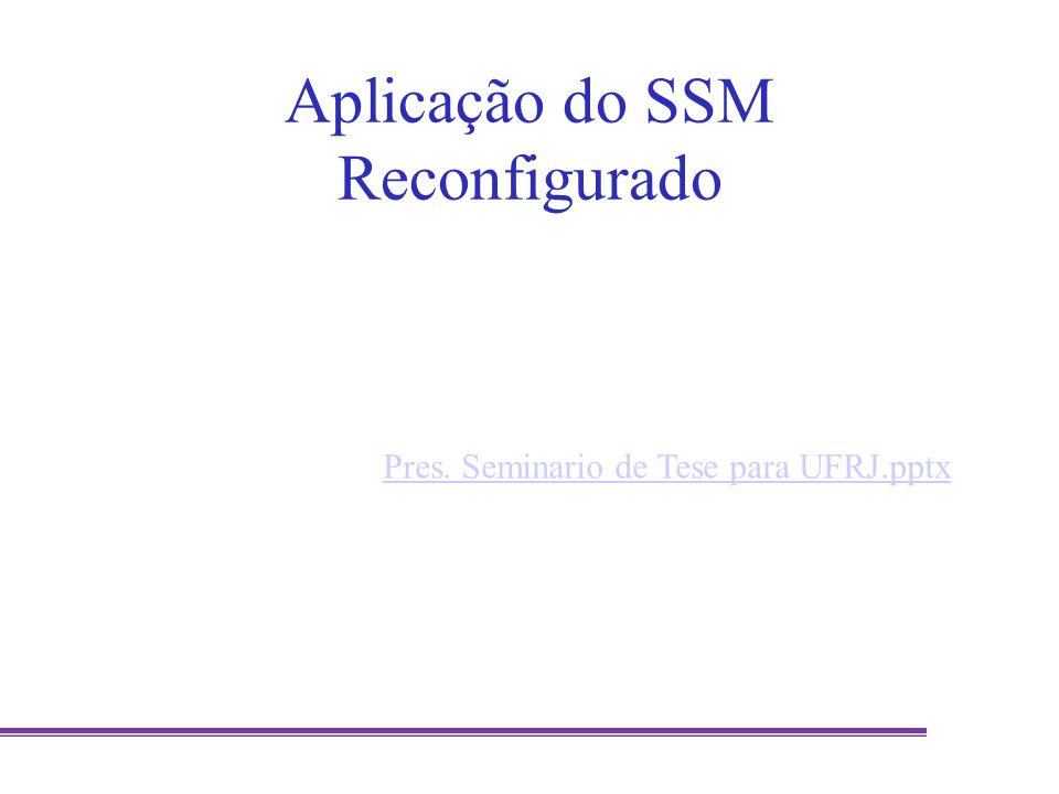 Aplicação do SSM Reconfigurado Pres. Seminario de Tese para UFRJ.pptx