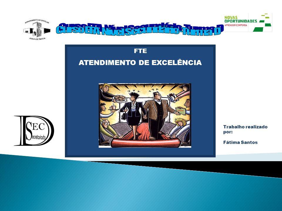 FTE ATENDIMENTO DE EXCELÊNCIA Trabalho realizado por: Fátima Santos