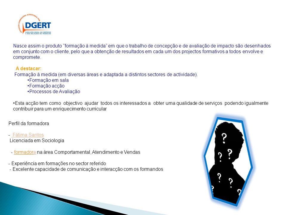 Perfil da formadora - Fátima Santos Licenciada em Sociologia - formadora na área Comportamental, Atendimento e Vendasformador - Experiência em formaçõ
