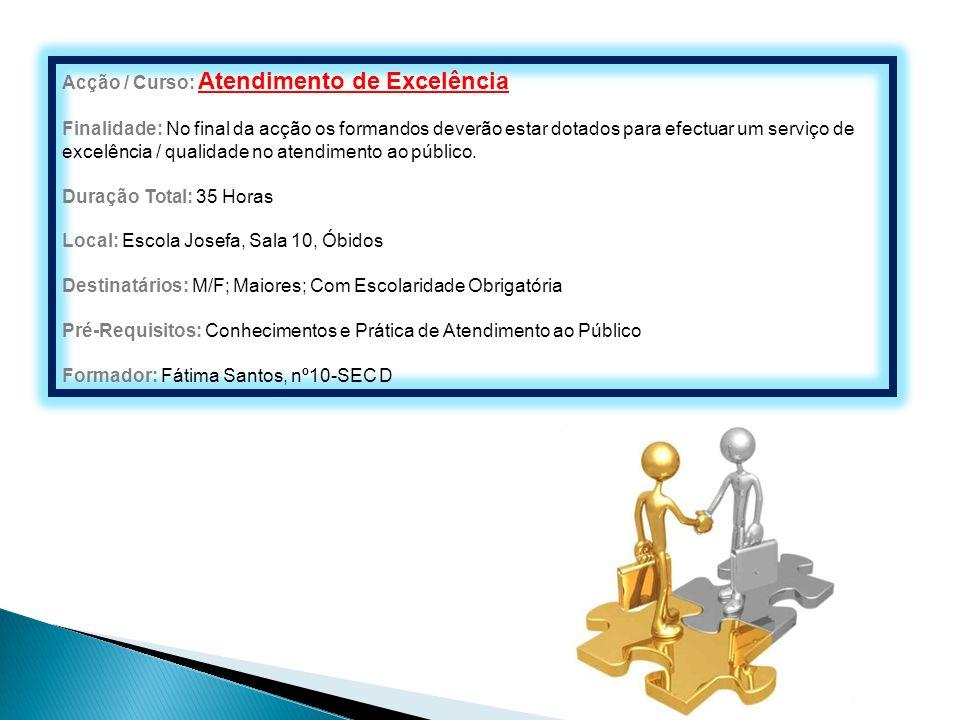 Acção / Curso: Atendimento de Excelência Finalidade: No final da acção os formandos deverão estar dotados para efectuar um serviço de excelência / qua