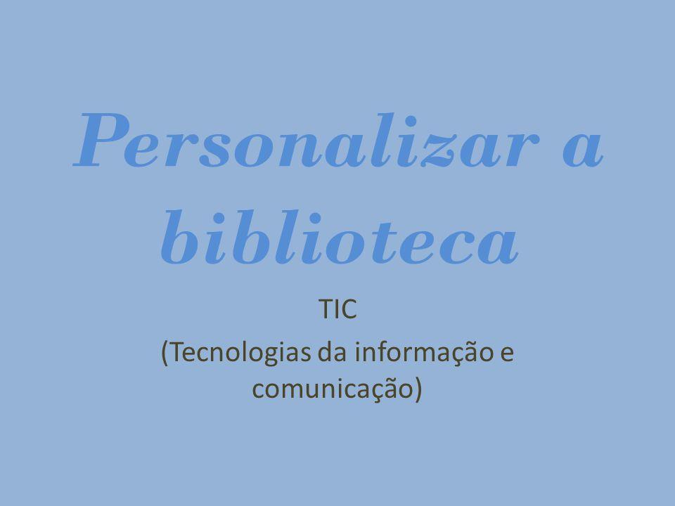 Personalizar a biblioteca TIC (Tecnologias da informação e comunicação)