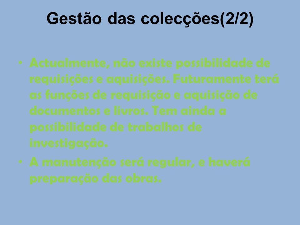 Gestão das colecções(2/2) Actualmente, não existe possibilidade de requisições e aquisições. Futuramente terá as funções de requisição e aquisição de