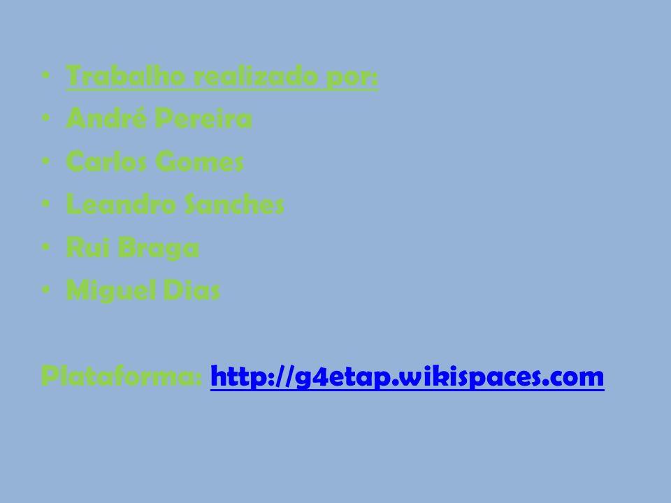 Trabalho realizado por: André Pereira Carlos Gomes Leandro Sanches Rui Braga Miguel Dias Plataforma: http://g4etap.wikispaces.comhttp://g4etap.wikispaces.com