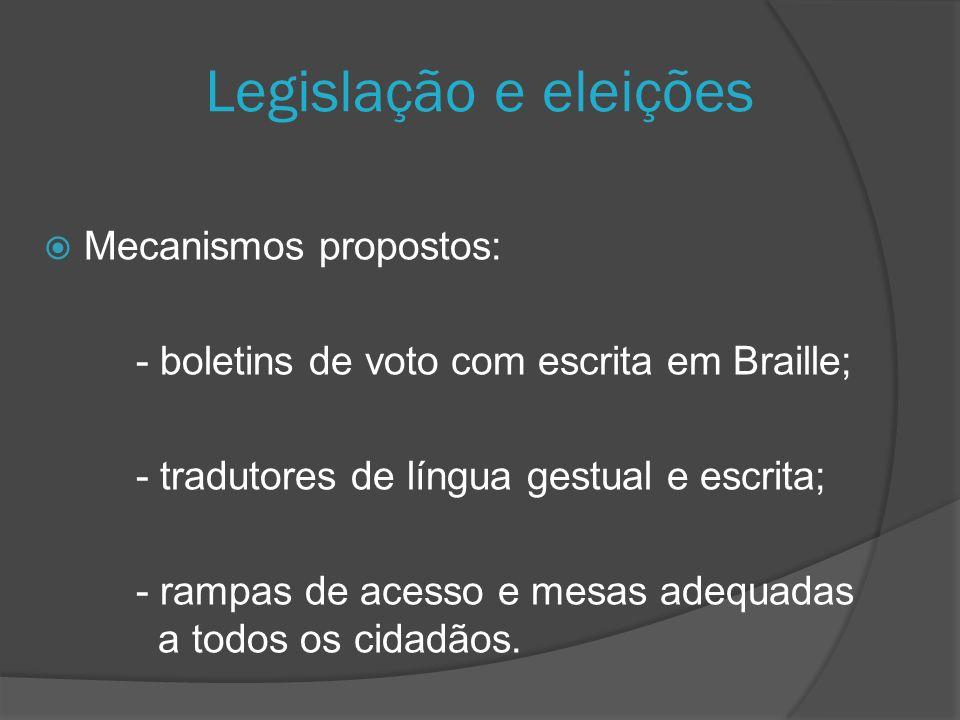 Legislação e eleições Mecanismos propostos: - boletins de voto com escrita em Braille; - tradutores de língua gestual e escrita; - rampas de acesso e mesas adequadas a todos os cidadãos.