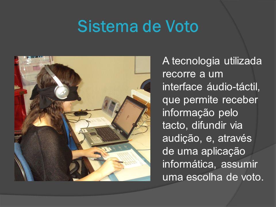 Sistema de Voto A tecnologia utilizada recorre a um interface áudio-táctil, que permite receber informação pelo tacto, difundir via audição, e, através de uma aplicação informática, assumir uma escolha de voto.