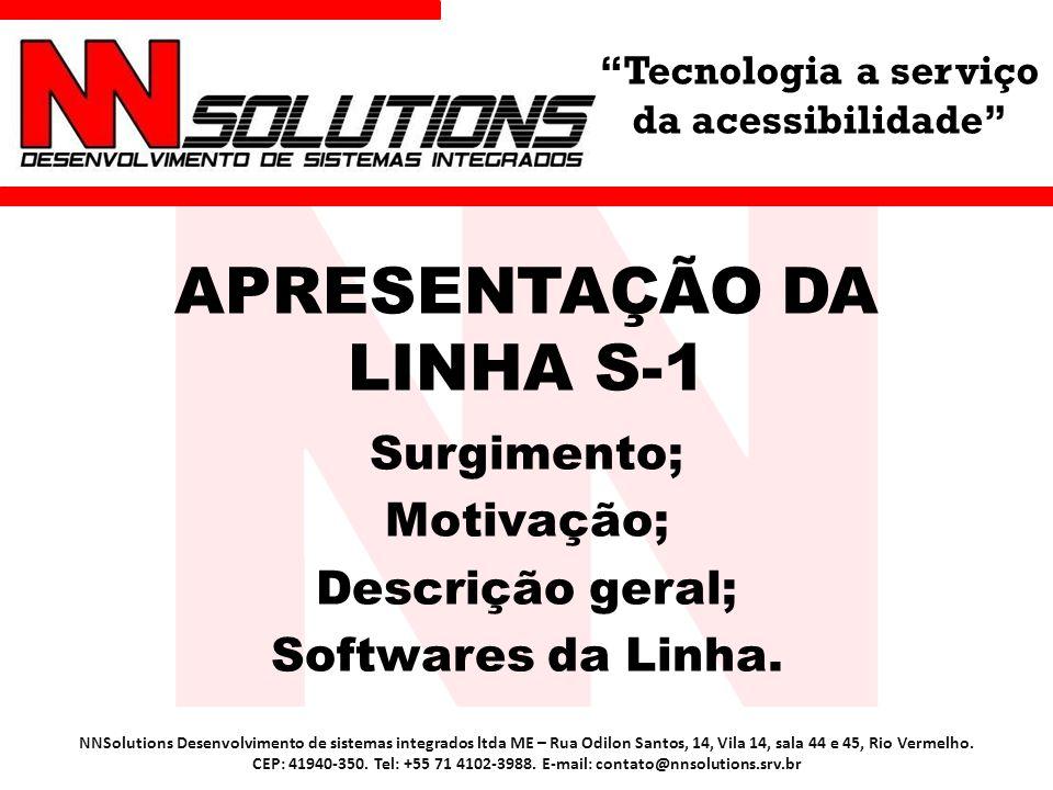 Tecnologia a serviço da acessibilidade APRESENTAÇÃO DA LINHA S-1 Surgimento; Motivação; Descrição geral; Softwares da Linha. NNSolutions Desenvolvimen