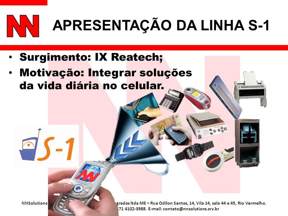 APRESENTAÇÃO DA LINHA S-1 Surgimento: IX Reatech; Motivação: Integrar soluções da vida diária no celular. NNSolutions Desenvolvimento de sistemas inte