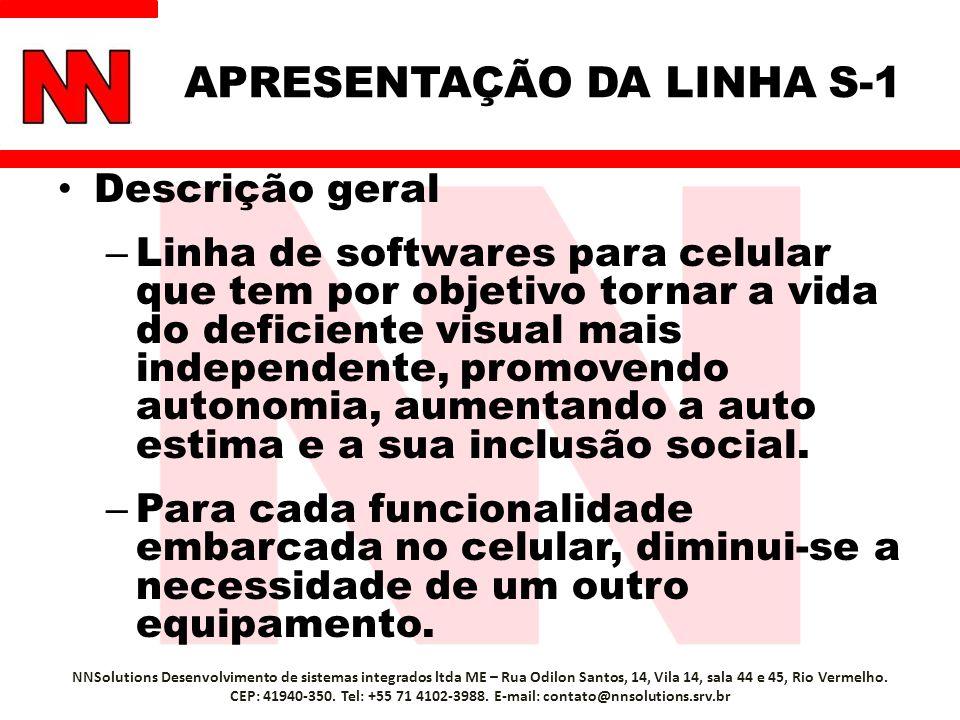 APRESENTAÇÃO DA LINHA S-1 Descrição geral – Linha de softwares para celular que tem por objetivo tornar a vida do deficiente visual mais independente, promovendo autonomia, aumentando a auto estima e a sua inclusão social.