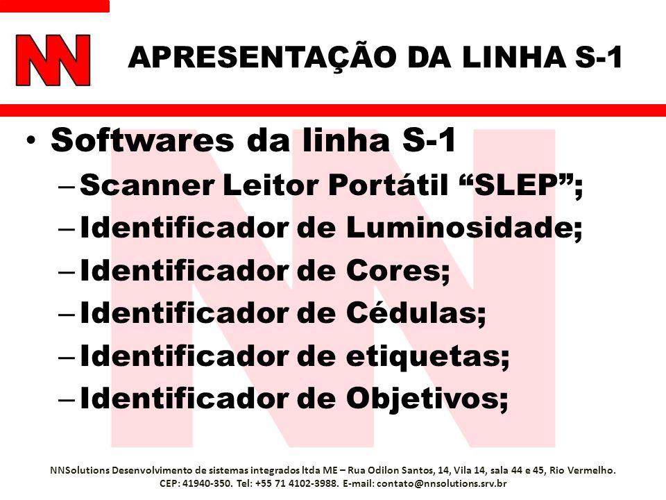 APRESENTAÇÃO DA LINHA S-1 Softwares da linha S-1 – Scanner Leitor Portátil SLEP; – Identificador de Luminosidade; – Identificador de Cores; – Identificador de Cédulas; – Identificador de etiquetas; – Identificador de Objetivos; NNSolutions Desenvolvimento de sistemas integrados ltda ME – Rua Odilon Santos, 14, Vila 14, sala 44 e 45, Rio Vermelho.
