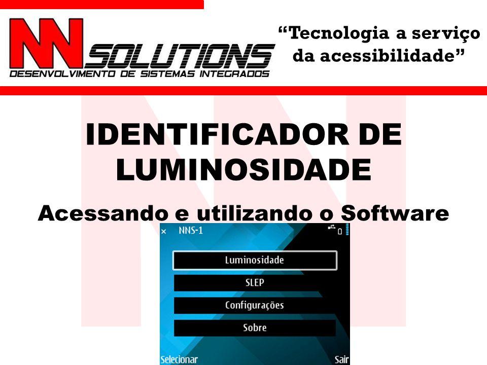 Tecnologia a serviço da acessibilidade IDENTIFICADOR DE LUMINOSIDADE Acessando e utilizando o Software