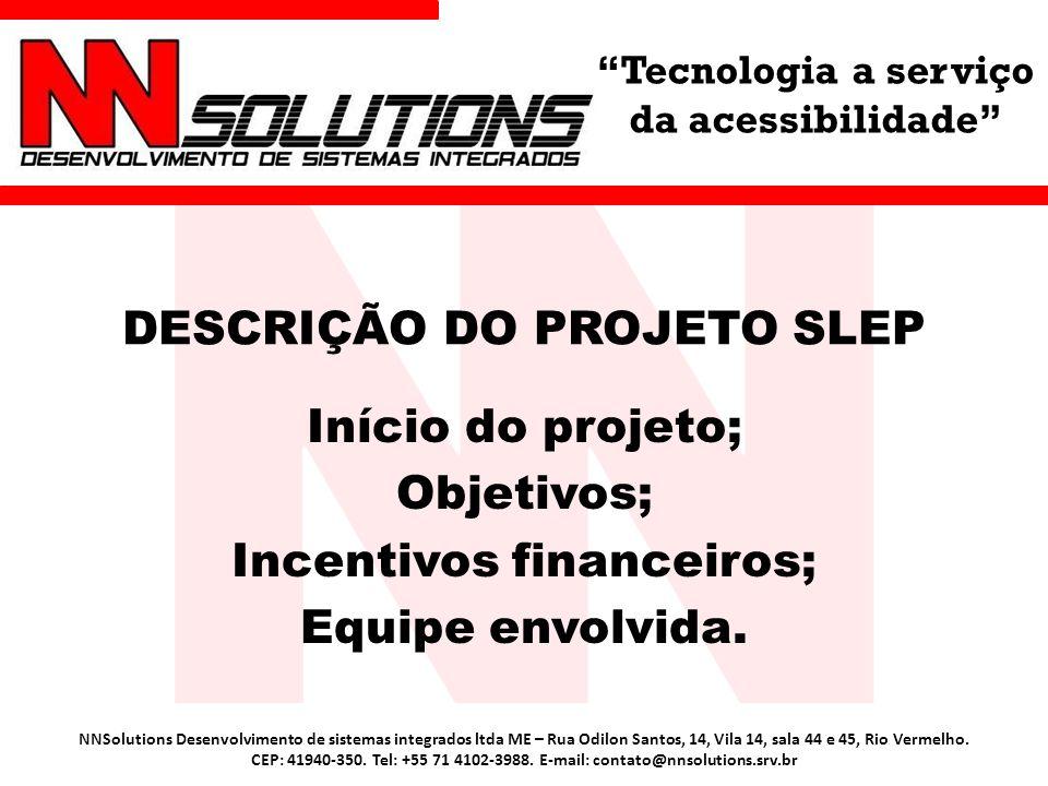 Tecnologia a serviço da acessibilidade DESCRIÇÃO DO PROJETO SLEP Início do projeto; Objetivos; Incentivos financeiros; Equipe envolvida. NNSolutions D