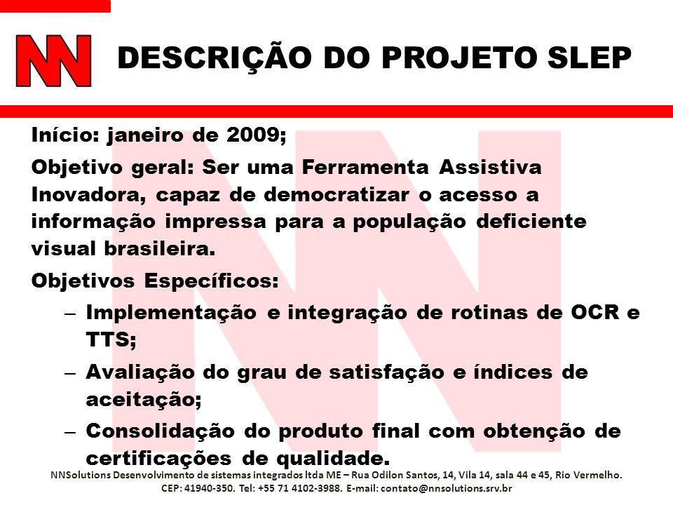 DESCRIÇÃO DO PROJETO SLEP Início: janeiro de 2009; Objetivo geral: Ser uma Ferramenta Assistiva Inovadora, capaz de democratizar o acesso a informação