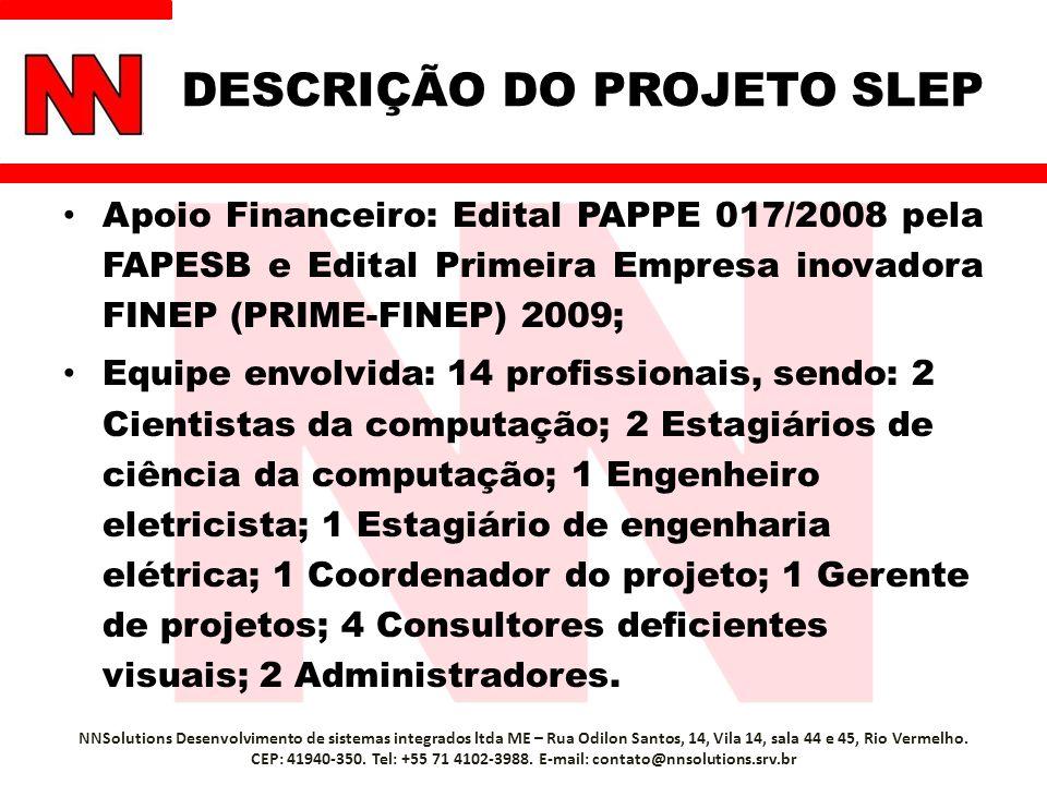 DESCRIÇÃO DO PROJETO SLEP Apoio Financeiro: Edital PAPPE 017/2008 pela FAPESB e Edital Primeira Empresa inovadora FINEP (PRIME-FINEP) 2009; Equipe env