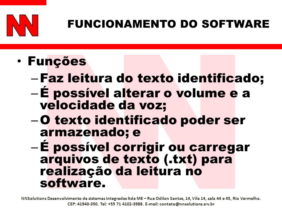 Funções – Faz leitura do texto identificado; – É possível alterar o volume e a velocidade da voz; – O texto identificado poder ser armazenado; e – É possível corrigir ou carregar arquivos de texto (.txt) para realização da leitura no software.
