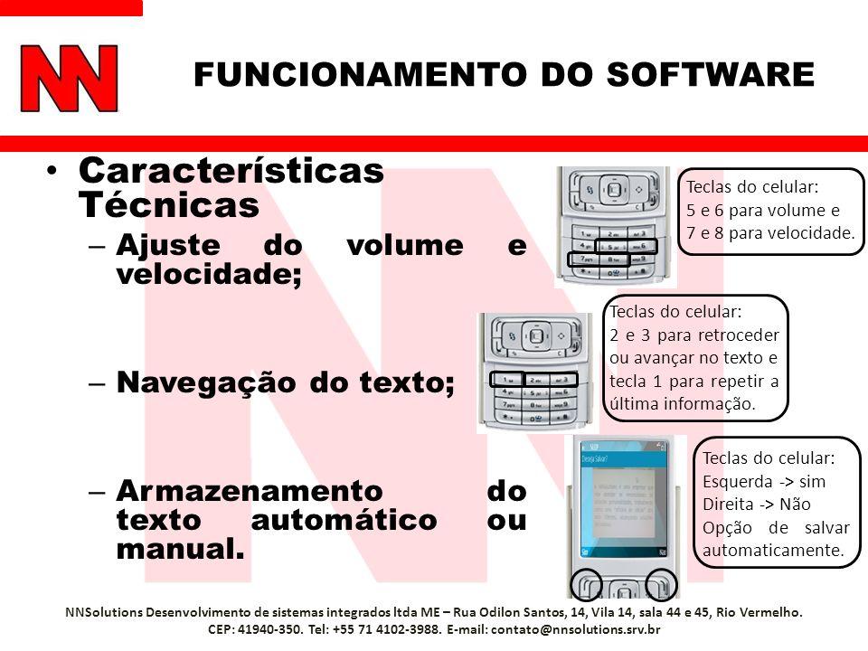 Características Técnicas – Ajuste do volume e velocidade; – Navegação do texto; – Armazenamento do texto automático ou manual. NNSolutions Desenvolvim