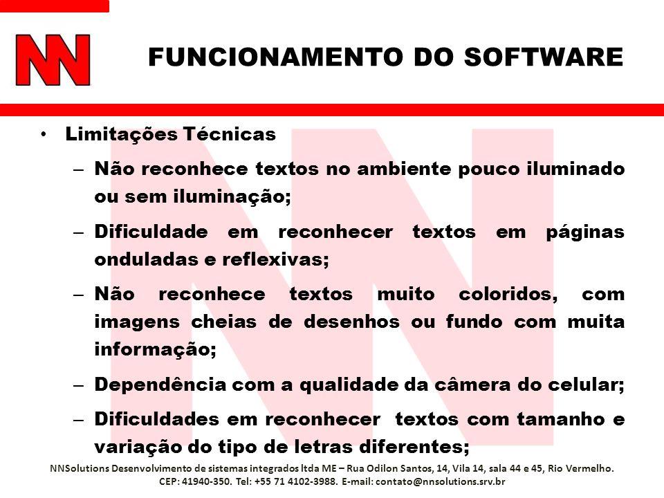 Limitações Técnicas – Não reconhece textos no ambiente pouco iluminado ou sem iluminação; – Dificuldade em reconhecer textos em páginas onduladas e re