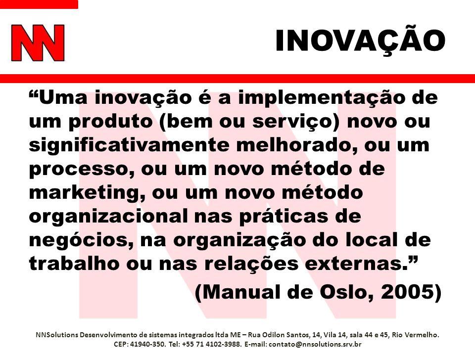 INOVAÇÃO A inovação pode ser de caráter: – Mundial; – Nacional; – Regional; e – Local Inovação inédita ou incremental; NNSolutions Desenvolvimento de sistemas integrados ltda ME – Rua Odilon Santos, 14, Vila 14, sala 44 e 45, Rio Vermelho.