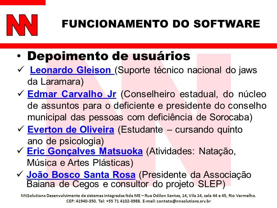 Depoimento de usuários NNSolutions Desenvolvimento de sistemas integrados ltda ME – Rua Odilon Santos, 14, Vila 14, sala 44 e 45, Rio Vermelho. CEP: 4
