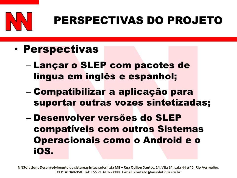 PERSPECTIVAS DO PROJETO Perspectivas – Lançar o SLEP com pacotes de língua em inglês e espanhol; – Compatibilizar a aplicação para suportar outras vozes sintetizadas; – Desenvolver versões do SLEP compatíveis com outros Sistemas Operacionais como o Android e o iOS.