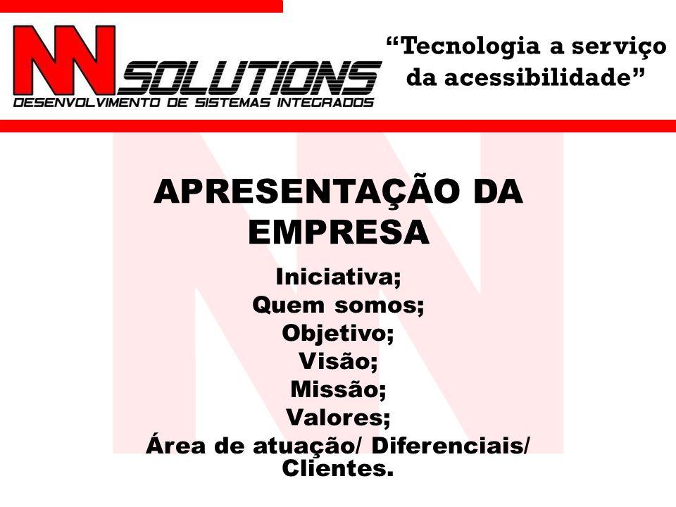 Tecnologia a serviço da acessibilidade APRESENTAÇÃO DA EMPRESA Iniciativa; Quem somos; Objetivo; Visão; Missão; Valores; Área de atuação/ Diferenciais/ Clientes.