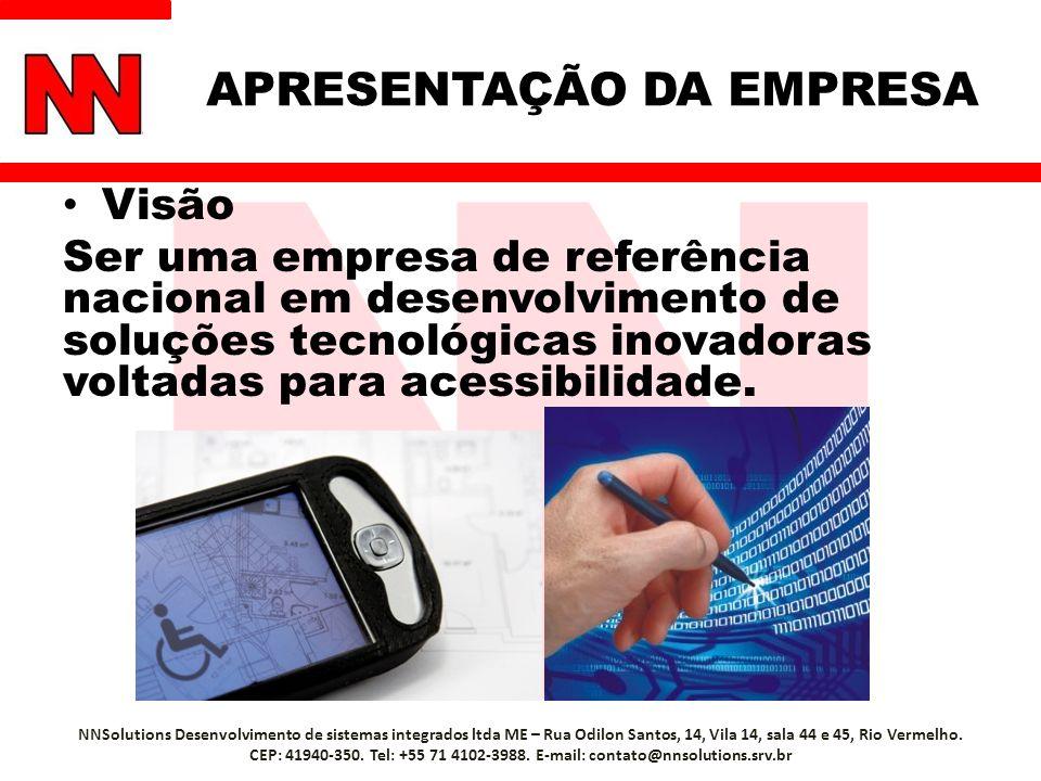 APRESENTAÇÃO DA EMPRESA Visão Ser uma empresa de referência nacional em desenvolvimento de soluções tecnológicas inovadoras voltadas para acessibilidade.