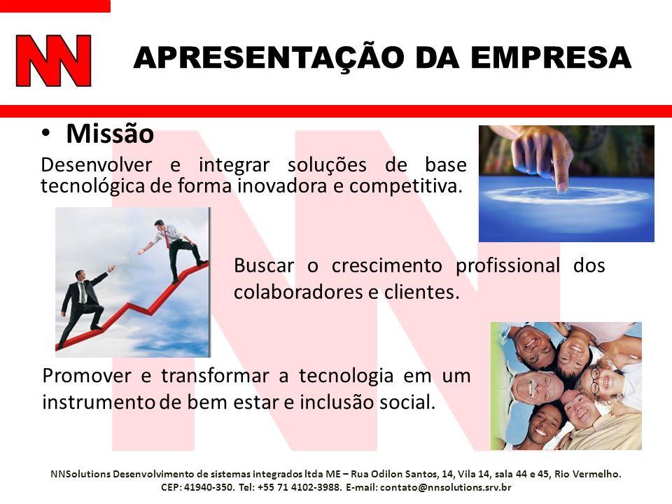 Missão Desenvolver e integrar soluções de base tecnológica de forma inovadora e competitiva. NNSolutions Desenvolvimento de sistemas integrados ltda M