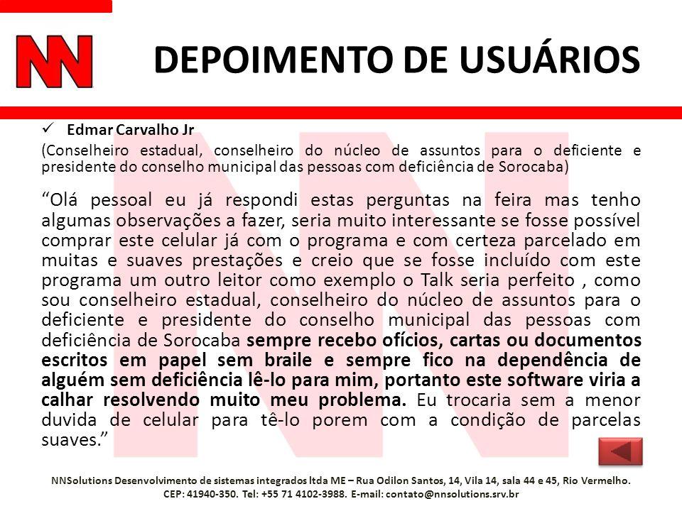 DEPOIMENTO DE USUÁRIOS Edmar Carvalho Jr (Conselheiro estadual, conselheiro do núcleo de assuntos para o deficiente e presidente do conselho municipal