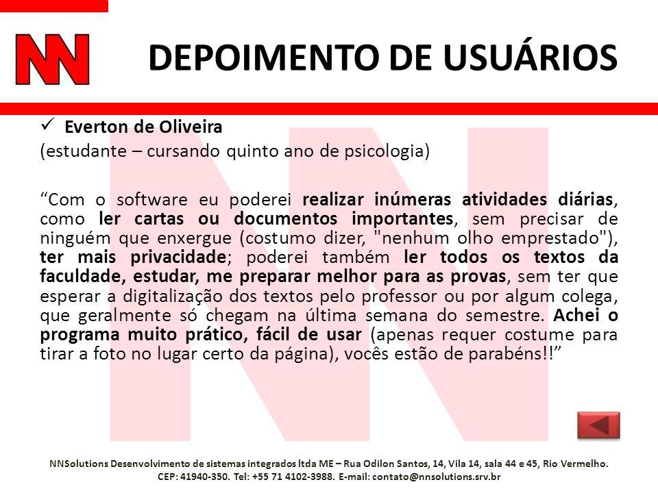 DEPOIMENTO DE USUÁRIOS Everton de Oliveira (estudante – cursando quinto ano de psicologia) Com o software eu poderei realizar inúmeras atividades diár