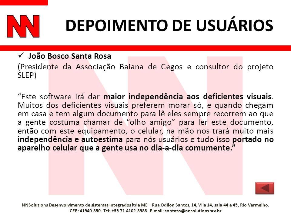 DEPOIMENTO DE USUÁRIOS João Bosco Santa Rosa (Presidente da Associação Baiana de Cegos e consultor do projeto SLEP) Este software irá dar maior independência aos deficientes visuais.