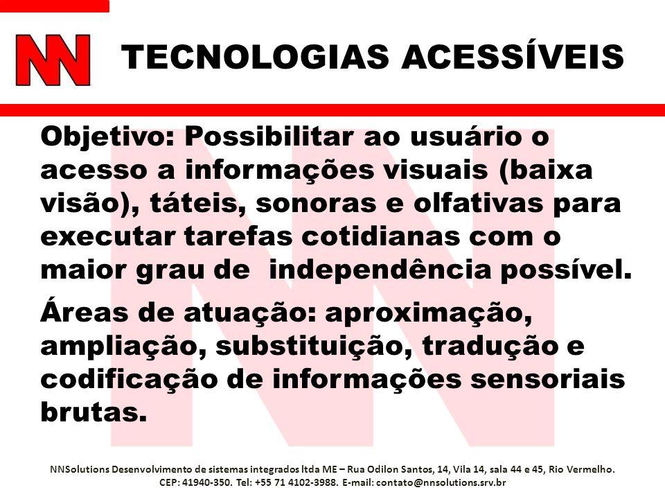TECNOLOGIAS ACESSÍVEIS Objetivo: Possibilitar ao usuário o acesso a informações visuais (baixa visão), táteis, sonoras e olfativas para executar tarefas cotidianas com o maior grau de independência possível.