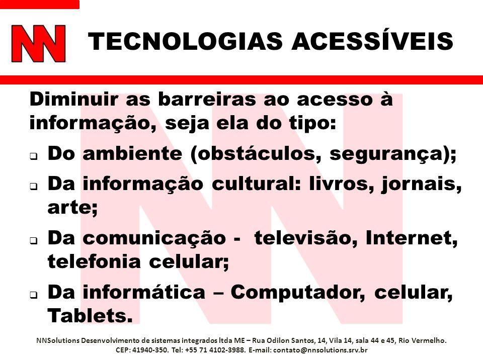 TECNOLOGIAS ACESSÍVEIS Diminuir as barreiras ao acesso à informação, seja ela do tipo: Do ambiente (obstáculos, segurança); Da informação cultural: li