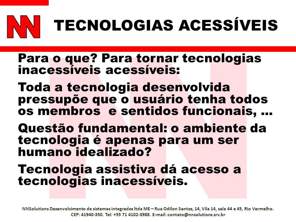 TECNOLOGIAS ACESSÍVEIS Para o que? Para tornar tecnologias inacessíveis acessíveis: Toda a tecnologia desenvolvida pressupõe que o usuário tenha todos
