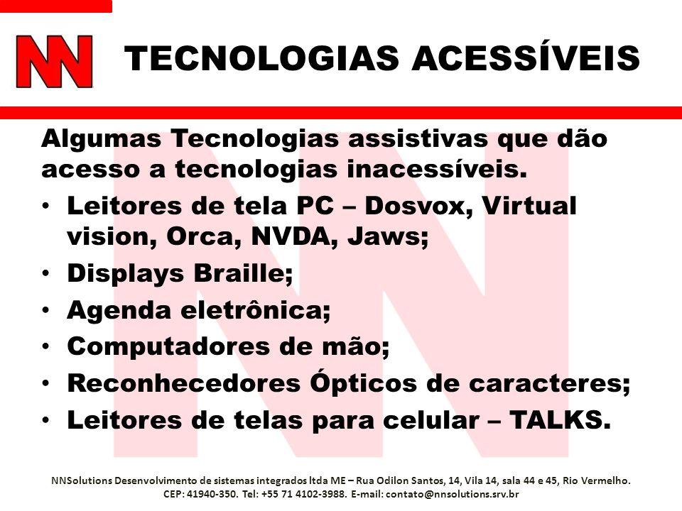 TECNOLOGIAS ACESSÍVEIS Algumas Tecnologias assistivas que dão acesso a tecnologias inacessíveis. Leitores de tela PC – Dosvox, Virtual vision, Orca, N