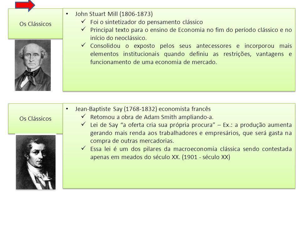 Os Clássicos John Stuart Mill (1806-1873) Foi o sintetizador do pensamento clássico Principal texto para o ensino de Economia no fim do período clássico e no início do neoclássico.