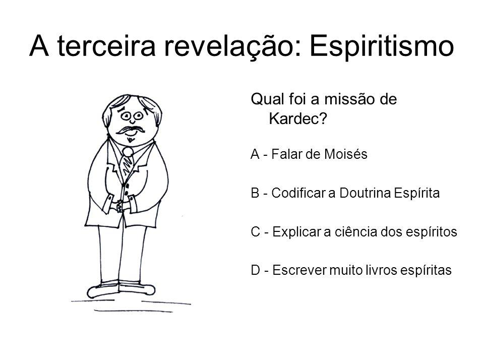 A terceira revelação: Espiritismo Qual foi a missão de Kardec? A - Falar de Moisés B - Codificar a Doutrina Espírita C - Explicar a ciência dos espíri