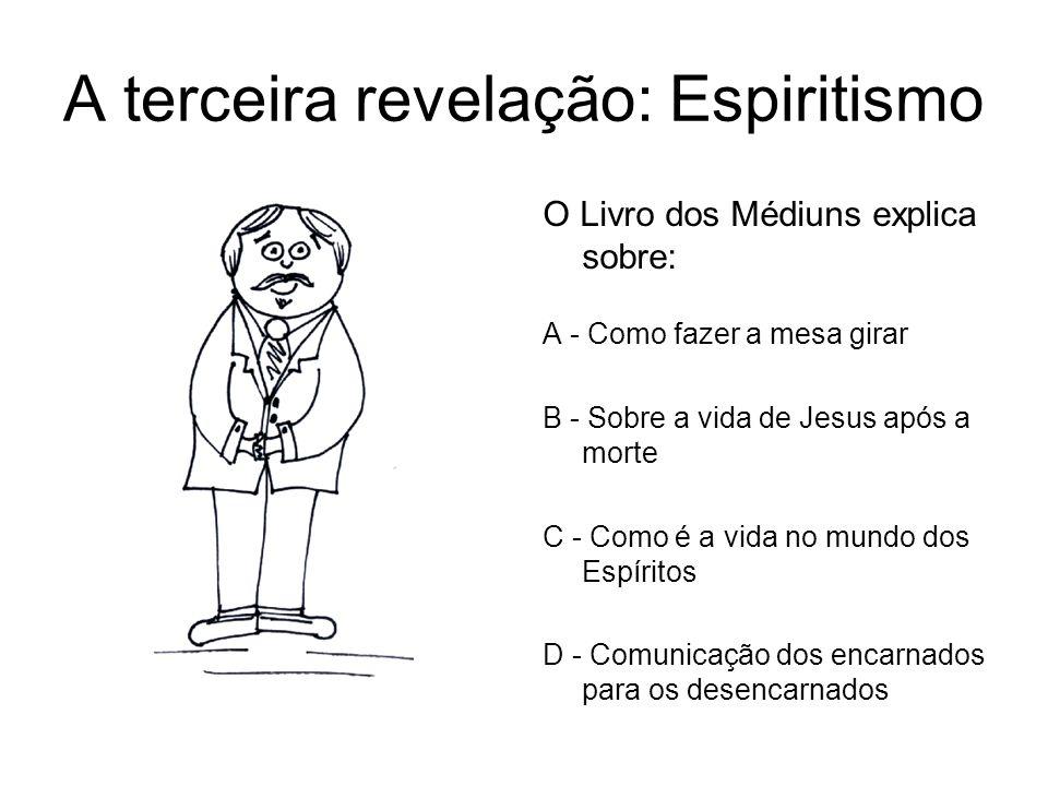 A terceira revelação: Espiritismo O Livro dos Médiuns explica sobre: A - Como fazer a mesa girar B - Sobre a vida de Jesus após a morte C - Como é a v