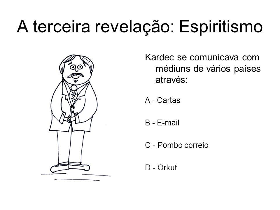 A terceira revelação: Espiritismo Kardec se comunicava com médiuns de vários países através: A - Cartas B - E-mail C - Pombo correio D - Orkut